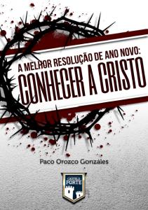 A melhor resolução de ano novo: conhecer a Cristo (Paco Orozco Gonzáles)