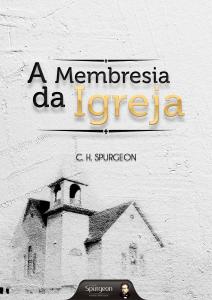 A membresia da igreja (Charles H. Spurgeon)