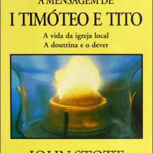 A mensagem de 1 Timóteo e Tito (John Stott)