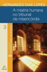 A miséria humana no tribunal da misericórdia (Hernandes Dias Lopes)