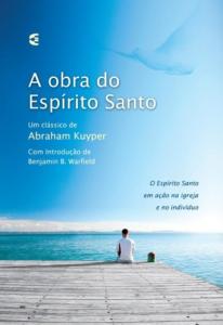 A obra do Espírito Santo (Abraham Kuyper)