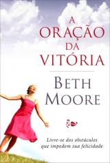 A oração da vitória (Beth Moore)