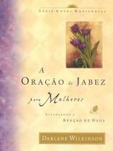 A oração de Jabez para mulheres (Darlene Wilkinson)
