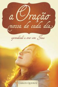 A oração nossa de cada dia (Carlos P. Queiroz)