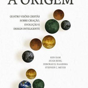 A Origem (Ken Ham – Hugh Ross – Deborah B. Haarsma – Stephen C. Meyer)