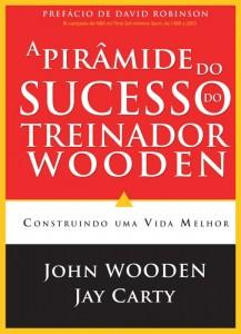A pirâmide do sucesso do treinador Wooden (John Wooden – Jay Carty)
