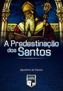 A predestinação dos santos (Agostinho de Hipona)