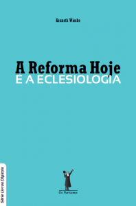 A Reforma hoje e a eclesiologia (Kenneth Wieske)