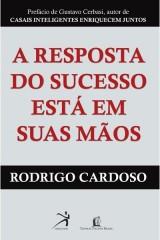 A resposta do sucesso está nas suas mãos (Rodrigo Cardoso)