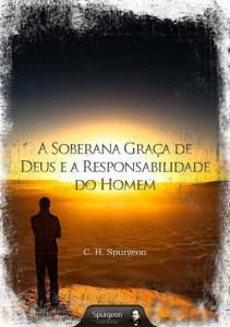 A soberana graça de Deus e a responsabilidade do homem (Charles H. Spurgeon)