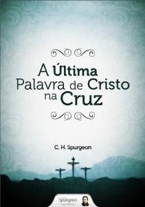 A última palavra de Cristo na cruz (Charles H. Spurgeon)