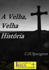 A Velha, Velha História (Charles H. Spurgeon)