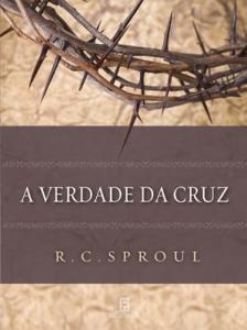 A verdade da cruz (R. C. Sproul)