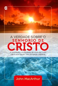 A verdade sobre o Senhorio de Cristo (John MacArthur)