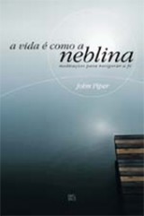 A vida é como a neblina (John Piper)