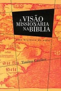 A visão missionária na Bíblia (Timóteo Carriker)