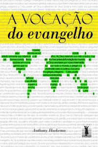 A vocação do Evangelho (Anthony Andrew Hoekema)