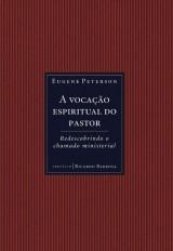 A vocação espiritual do pastor (Eugene Peterson)