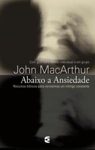 Abaixo a ansiedade (John MacArthur)