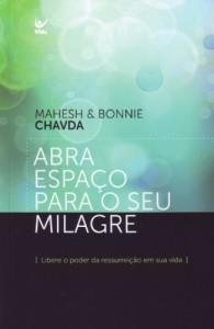 Abra Espaço Para O Seu Milagre (Mahesh Chavda – Bonnie Chavda)
