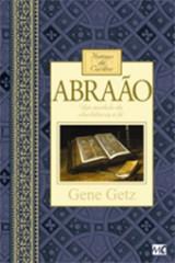 Abraão – Homens de caráter (Gene Getz)