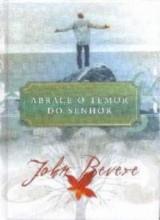 Abrace o temor do Senhor (John Bevere)