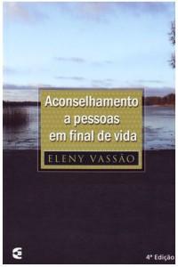 Aconselhamento a pessoas em final de vida (Eleny Vassão)