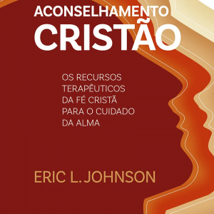 Aconselhamento cristão (Eric L. Johnson)
