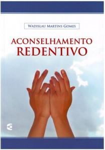 Aconselhamento Redentivo (Wadislau Martins Gomes)
