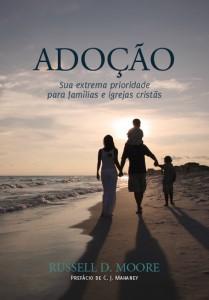 Adoção: sua extrema prioridade para famílias e igrejas cristãs (Russell D. Moore)