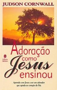Adoração Como Jesus Ensinou (Judson Cronwall)
