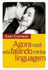 Agora você está falando minha linguagem (Gary Chapman)