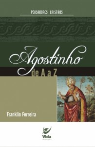 Agostinho de A a Z (Franklin Ferreira)