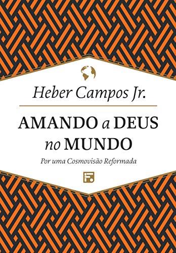 Livro Amando a Deus no Mundo (Heber Campos Jr.) - Download