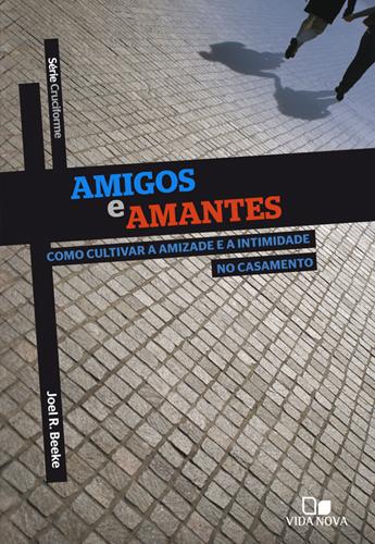Livro Amigos e amantes (Joel R. Beeke) - Download
