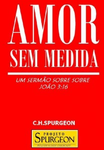 Amor Sem Medida (Charles Haddon Spurgeon)