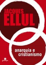 Anarquia e Cristianismo (Jacques Ellul)