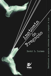 Anatomia da Pregação (David L. Larsen)