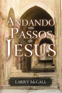 Andando nos Passos de Jesus (Larry MacCall)