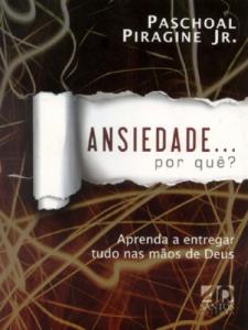 Ansiedade… por quê? (Paschoal Piragine Jr.)