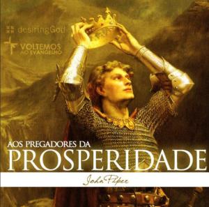 Aos Pregadores da Prosperidade (John Piper)