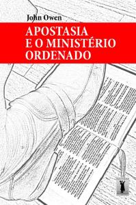 Apostasia e o ministério ordenado (John Owen)