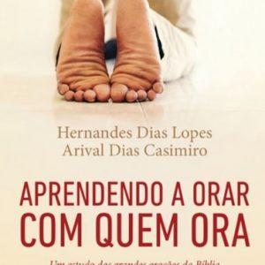 Aprendendo a orar com quem ora (Hernandes Dias Lopes)