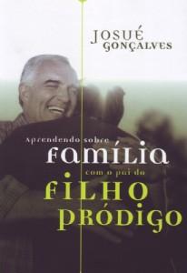 Aprendendo sobre família com o pai do filho pródigo (Josué Gonçalves)
