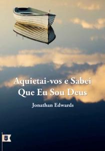 Aquietai-vos e sabei que Eu sou Deus (Jonathan Edwards)