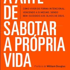 A arte de sabotar a própria vida (Miguel Uchoa)
