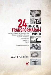 24 Horas Que Transformaram o Mundo (Adam Hamilton)