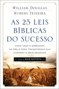 As 25 leis bíblicas do sucesso (William Douglas – Rubens Teixeira)