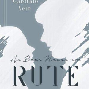 As Boas Novas em Rute (Emilio Garofalo Neto)