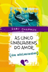 As cinco linguagens do amor dos adolescentes (Gary Chapman)